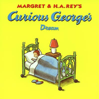 Curious George's Dream By Rey, Margret/ Rey, H. A.